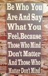 Be Who You Are And Say What You Feel, Because Those Who Mind Don't Matter And Those Who Matter Don't Mind.  Dr. Seuss Wood Sign